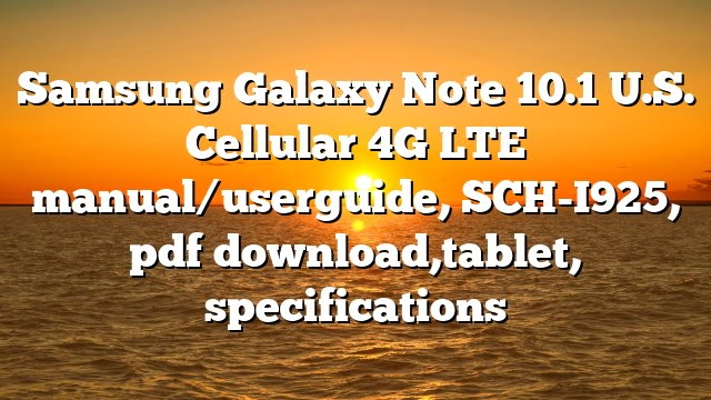 Samsung Galaxy Note 10.1 U.S. Cellular 4G LTE manual/userguide, SCH-I925, pdf download,tablet, specifications