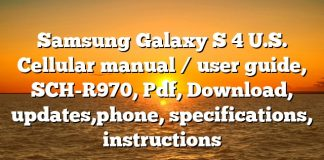 Samsung Galaxy S 4 U.S. Cellular manual / user guide, SCH-R970, Pdf, Download, updates,phone, specifications, instructions