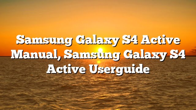 Samsung Galaxy S4 Active Manual, Samsung Galaxy S4 Active Userguide