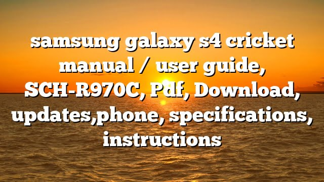 samsung galaxy s4 cricket manual / user guide, SCH-R970C, Pdf, Download, updates,phone, specifications, instructions