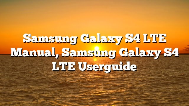 Samsung Galaxy S4 LTE Manual, Samsung Galaxy S4 LTE Userguide