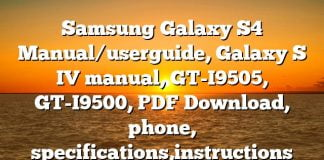 Samsung Galaxy S4 Manual/userguide, Galaxy S IV manual, GT-I9505, GT-I9500, PDF Download, phone, specifications,instructions