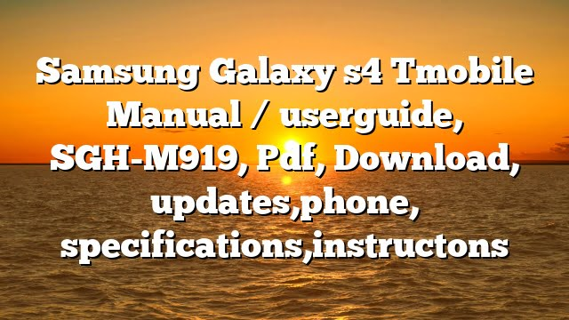 Samsung Galaxy s4 Tmobile Manual / userguide, SGH-M919, Pdf, Download, updates,phone, specifications,instructons